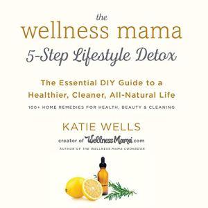 The Wellness Mama 5-Step Lifestyle Detox audiobook cover art