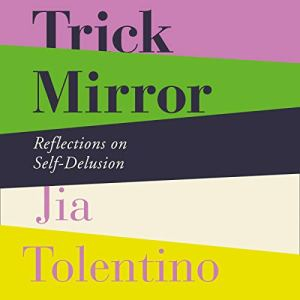 Trick Mirror: Reflections on Self-Delusion audiobook cover art