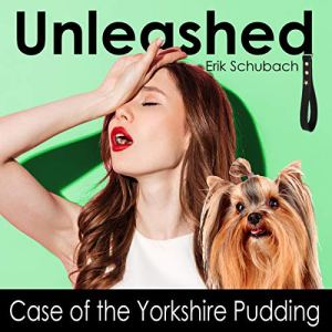 Unleashed: Case of the Yorkshire Pudding audiobook cover art