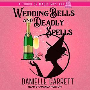 Wedding Bells and Deadly Spells audiobook cover art
