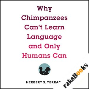 Why Chimpanzees Can't Learn Language and Only Humans Can audiobook cover art