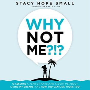 Why Not Me?!?: 12 Lessons a Year on an Island Taught Me About Living My Dreams, and How You Can Live Yours Too audiobook cover art