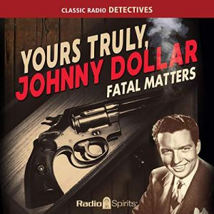 Yours Truly, Johnny Dollar: Fatal Matters audiobook cover art