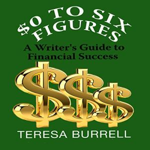 $0 to Six Figures: A Writer's Guide to Financial Success Audiobook By Teresa Burrell cover art