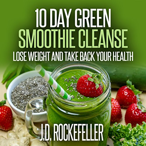 10 Day Green Smoothie Cleanse: Lose Weight and Take Back Your Health Audiobook By J.D. Rockefeller cover art