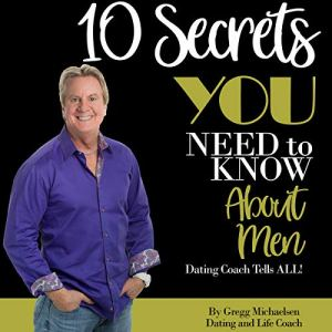 10 Secrets You Need to Know About Men Audiobook By Gregg Michaelsen cover art
