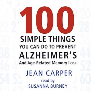 100 Simple Things You Can Do to Prevent Alzheimer's Audiobook By Jean Carper cover art
