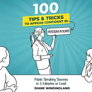 100 Tips & Tricks to Appear Confident in Presentations Audiobook By Diane Windingland cover art