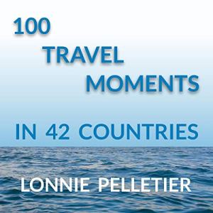 100 Travel Moments Audiobook By Lonnie Pelletier cover art