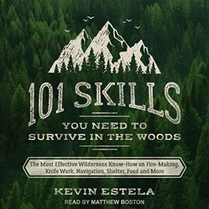 101 Skills You Need to Survive in the Woods Audiobook By Kevin Estela cover art