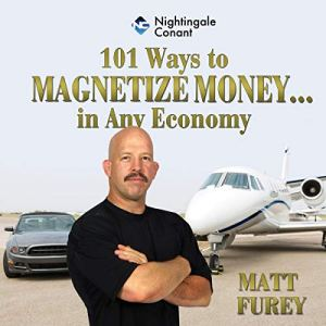 101 Ways to Magnetize Money...in Any Economy Audiobook By Matt Furey cover art