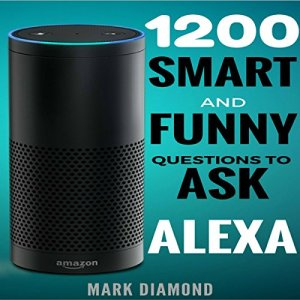 1200 Smart and Funny Questions to Ask Alexa Audiobook By Mark Diamond cover art
