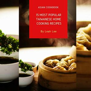 15 Most Popular Taiwanese Home Cooking Recipes Audiobook By Leah Lee cover art