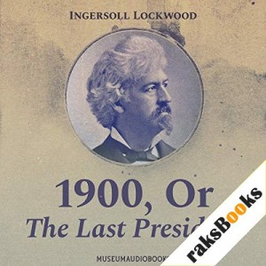 1900, or, The Last President Audiobook By Ingersoll Lockwood cover art