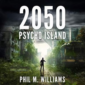 2050: Psycho Island, Book 1 Audiobook By Phil M. Williams cover art