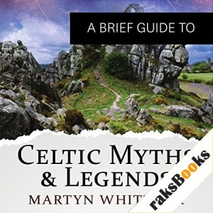 A Brief Guide to Celtic Myths and Legends Audiobook By Martyn Whittock cover art