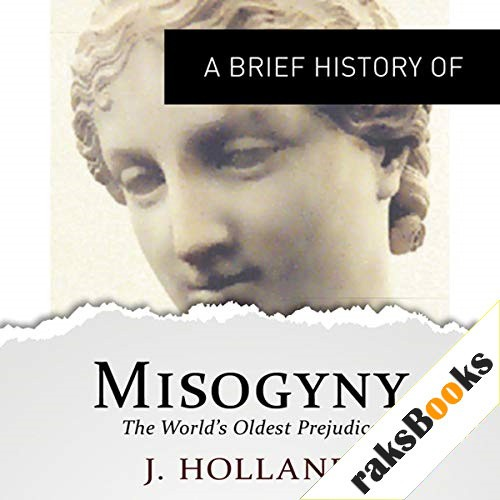 A Brief History of Misogyny: the World's Oldest Prejudice Audiobook By Jack Holland cover art