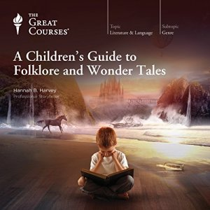 A Children's Guide to Folklore and Wonder Tales Audiobook By The Great Courses, Hannah B. Harvey cover art