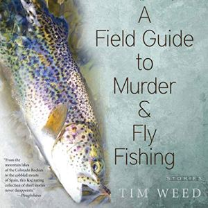 A Field Guide to Murder & Fly Fishing: Stories Audiobook By Tim Weed cover art