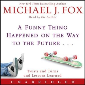 A Funny Thing Happened on the Way to the Future Audiobook By Michael J. Fox cover art