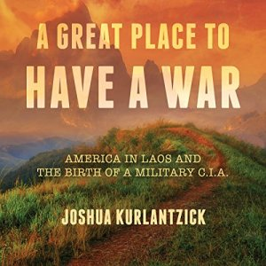 A Great Place to Have a War Audiobook By Joshua Kurlantzick cover art