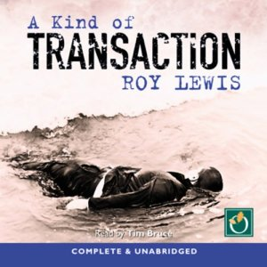 A Kind of Transaction Audiobook By Roy Lewis cover art