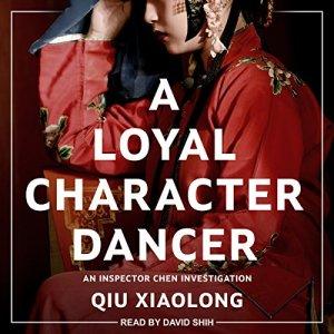 A Loyal Character Dancer Audiobook By Qiu Xiaolong cover art