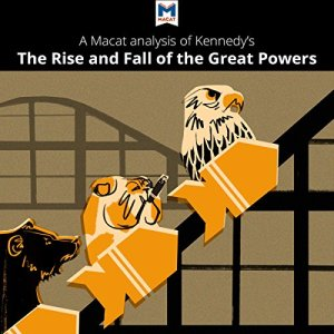 A Macat Analysis of Paul Kennedy's The Rise and Fall of the Great Powers Audiobook By Riley Quinn cover art