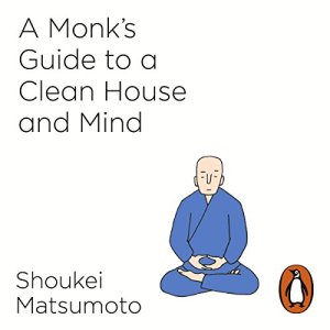 A Monk's Guide to a Clean House and Mind Audiobook By Shoukei Matsumoto cover art