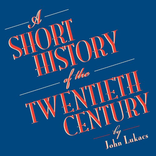 A Short History of the Twentieth Century Audiobook By John Lukacs cover art