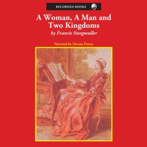 A Woman, a Man, and Two Kingdoms Audiobook By Francis Steegmuller cover art