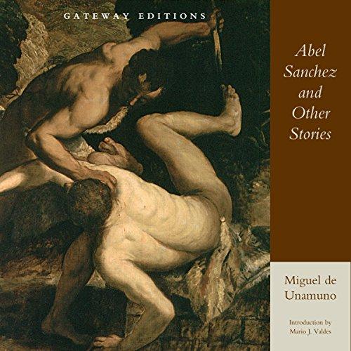Abel Sanchez and Other Stories Audiobook By Miguel de Unamuno, Anthony Kerrigan - translator cover art