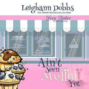 Ain't Seen Muffin Yet Audiobook By Leighann Dobbs cover art