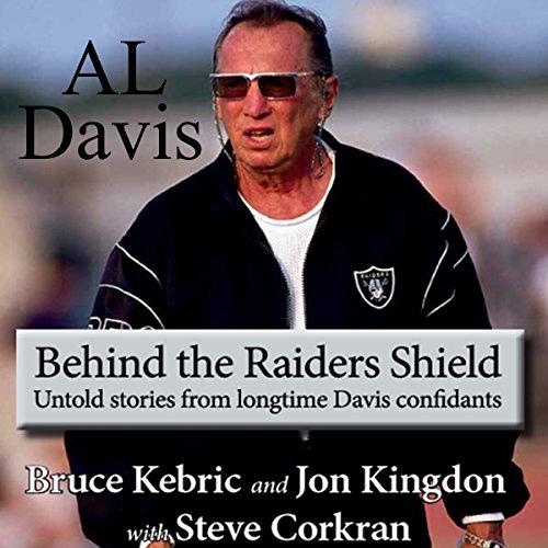 Al Davis: Behind the Raiders Shield Audiobook By Bruce Kebric, Jon Kingdon, Steve Corkran cover art