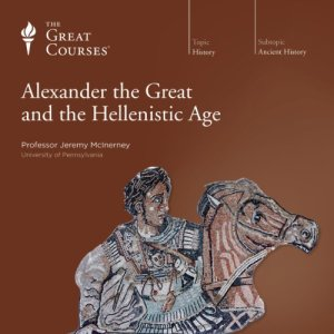 Alexander the Great and the Hellenistic Age Audiobook By Jeremy McInerney, The Great Courses cover art