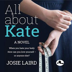 All About Kate: When You Hate Your Body, How Can You Love Yourself - Or Anyone Else? (Empowered Women, Book 1) Audiobook By Josie Laird cover art