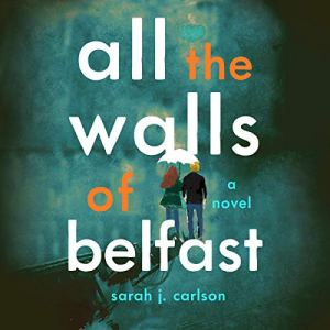All the Walls of Belfast Audiobook By Sarah Carlson cover art