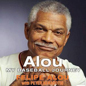 Alou: My Baseball Journey Audiobook By Felipe Alou, Peter Kerasotis, Pedro Martínez - foreword cover art