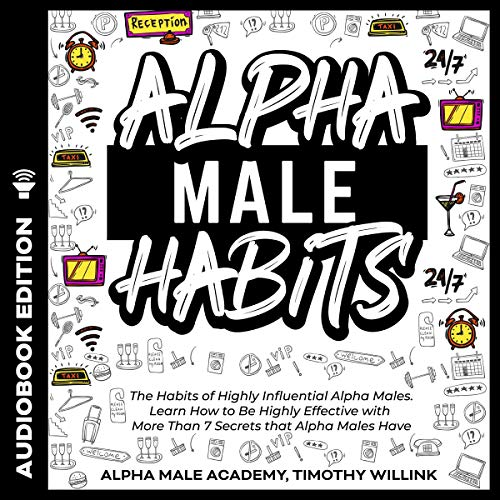 Alpha Male Habits Audiobook By Timothy Willink, Alpha Male Academy cover art