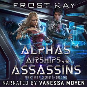 Alphas, Airships, and Assassins Audiobook By Frost Kay cover art