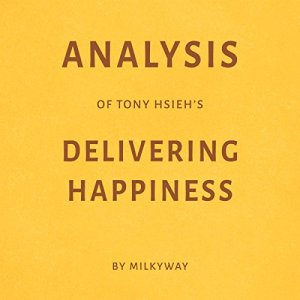 Analysis of Tony Hsieh's Delivering Happiness - by Milkyway Audiobook By Milkyway Media cover art
