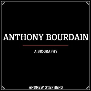 Anthony Bourdain: A Biography Audiobook By Andrew Stephens cover art