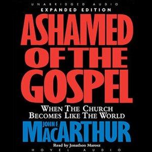 Ashamed of the Gospel Audiobook By John MacArthur cover art