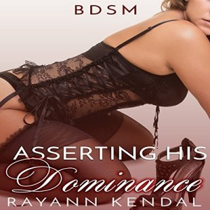Asserting His Dominance Audiobook By Rayann Kendal cover art