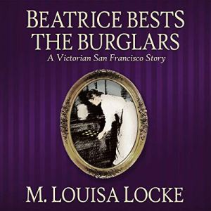 Beatrice Bests the Burglars Audiobook By M. Louisa Locke cover art