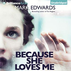 Because She Loves Me Audiobook By Mark Edwards cover art