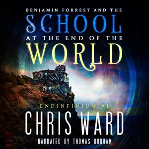 Benjamin Forrest and the School at the End of the World Audiobook By Chris Ward cover art