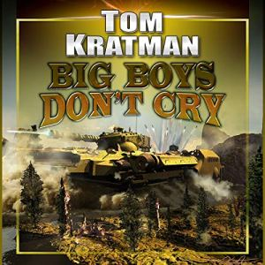 Big Boys Don't Cry Audiobook By Tom Kratman cover art