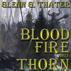 Blood, Fire, and Thorn Audiobook By Glenn G. Thater cover art