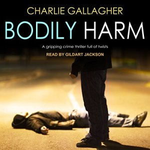 Bodily Harm Audiobook By Charlie Gallagher cover art